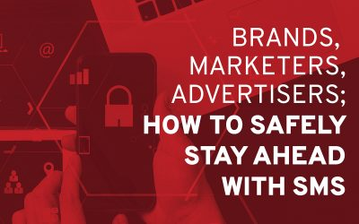 Brands, Marketers, Advertisers: How To Safely Stay Ahead With SMS