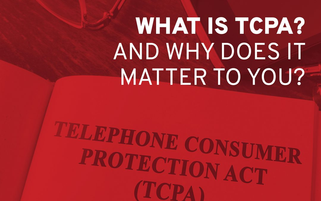 What is TCPA and Why Does it Matter to You?